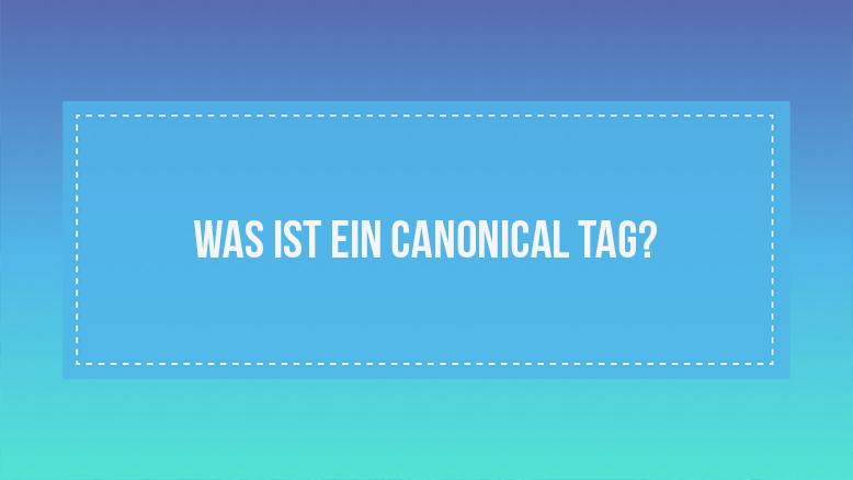Was ist ein Canonical Tag?