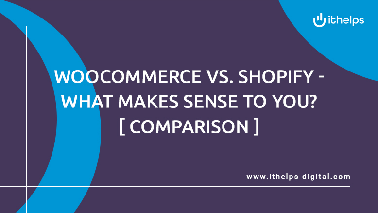 WooCommerce vs. Shopify – what makes sense to you? [Comparison]