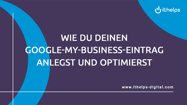 Google My Business Eintrag anlegen & optimieren